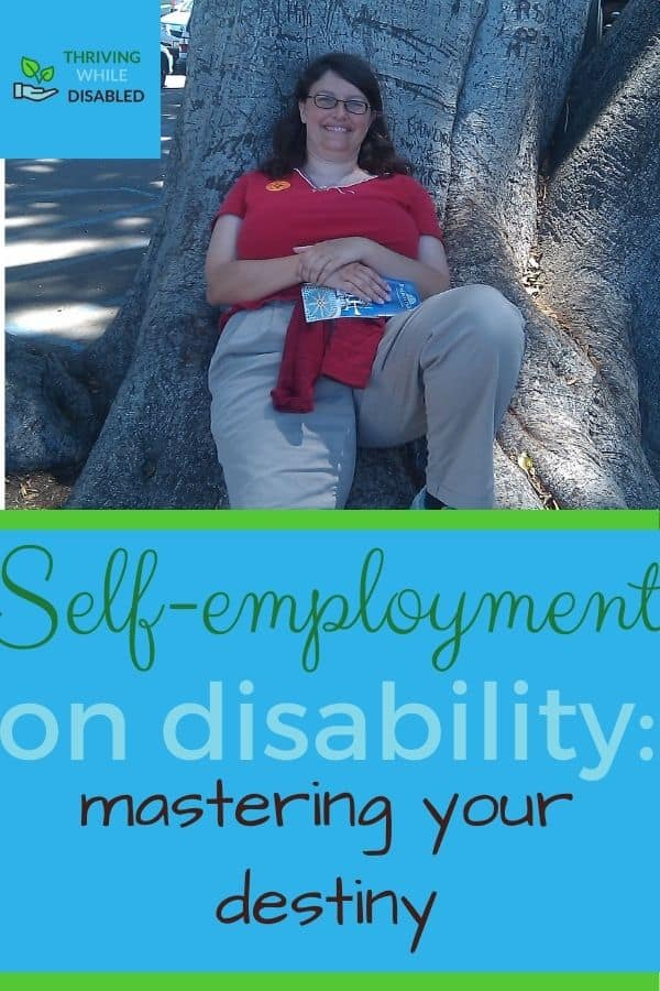 pintrest image: lower half of image reads 'Self-employment on disability: mastering your destiny ', while the upper half holds a picture of Alison, smiling as she leans against a tree. In the upper left corner of the picture is the Thriving While Disabled logo