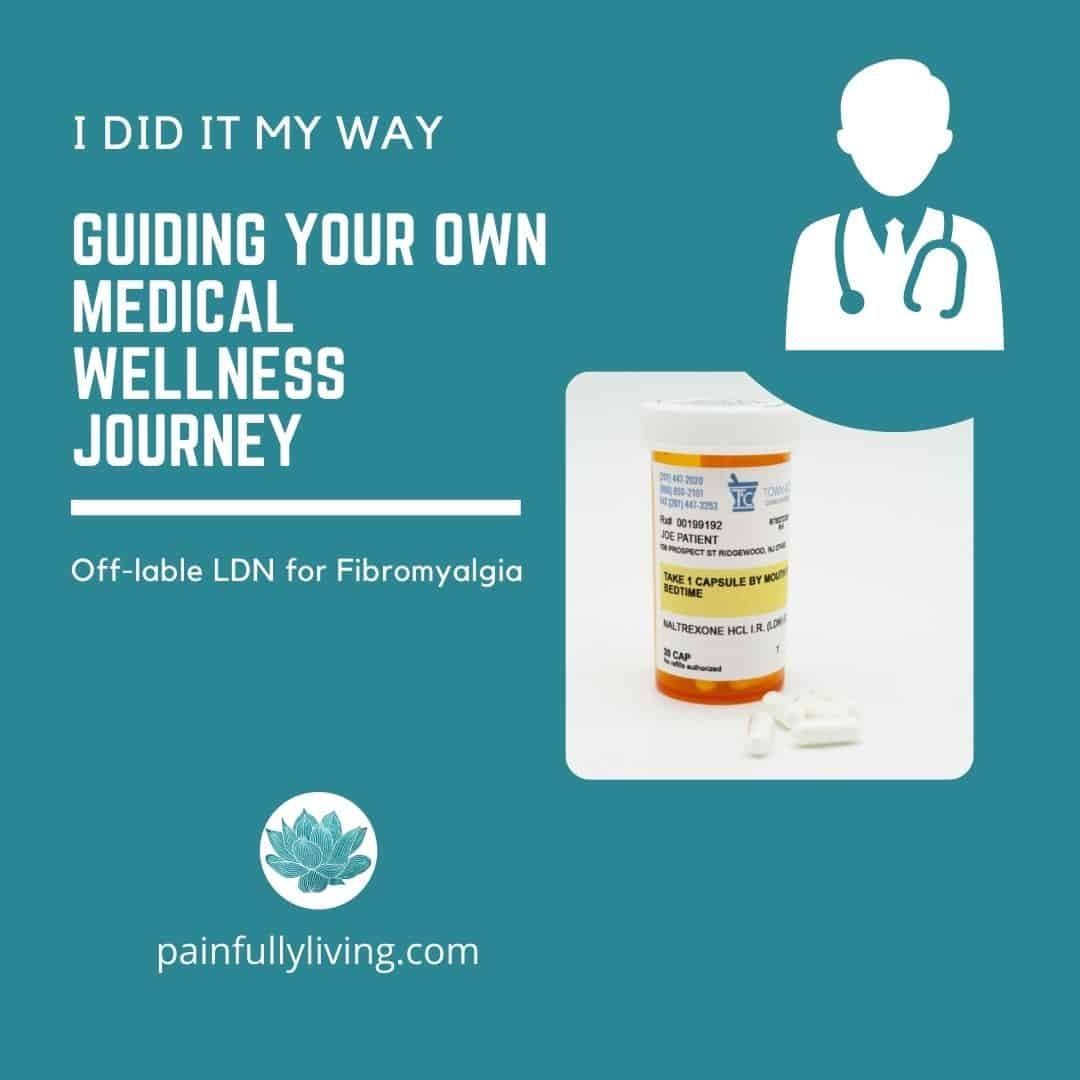 """turquoise background, with white text: """"I did it my way: Guiding your own medical wellness journey: off label LDN for fibromyalgia). The right side of is a picture of a bottle of prescription medication"""